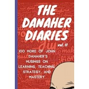 The Danaher Diaries Volume 2: 100 More of John Danaher's Musings on Learning, Teaching, Strategy, and Mastery, Paperback/Heroes Of the Art