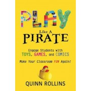 Play Like a Pirate: Engage Students with Toys, Games, and Comics, Paperback