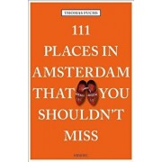 111 Places in Amsterdam That You Shouldn't Miss, Paperback/Thomas Fuchs