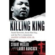 Killing King: Racial Terrorists, James Earl Ray, and the Plot to Assassinate Martin Luther King Jr., Hardcover/Stuart Wexler