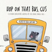 Hop on That Bus, Gus: A Grand Adventure Inspired by the Kaine Family Dog, Paperback/Duds