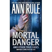 Mortal Danger: And Other True Cases, Paperback/Ann Rule