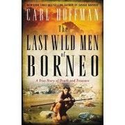 The Last Wild Men of Borneo: A True Story of Death and Treasure, Hardcover/Carl Hoffman