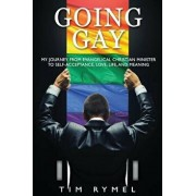 Going Gay My Journey from Evangelical Christian to Self-Acceptance Love, Life and Meaning, Paperback/Tim Rymel