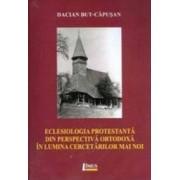 Eclesiologia Protestanta Din Perspectiva Ortodoxa In Lumina Cercetarilor Mai Noi - Dacian BuT-Capusa