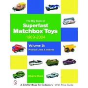 The Big Book of Superfast Matchbox Toys: 1969-2004, Volume 2: Product Lines and Indexes, Paperback