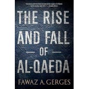 The Rise and Fall of AlQaeda by Fawaz A. Gerges