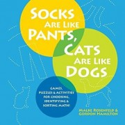 Socks Are Like Pants, Cats Are Like Dogs: Games, Puzzles, and Activities for Choosing, Identifying, and Sorting Math, Paperback/Malke Rosenfeld
