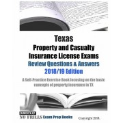 Texas Property and Casualty Insurance License Exams Review Questions & Answers 2018/19 Edition: A Self-Practice Exercise Book focusing on the basic co, Paperback/Examreview
