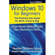 Windows 10 for Beginners. Revised & Expanded 2nd Edition.: The Premiere User Guide for Work, Home & Play., Paperback/Ordinary Human
