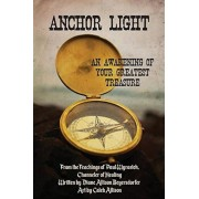 Anchor Light: An Awakening of Your Greatest Treasure: From the Teachings of Paul Wyrostek, Channeler of Healing, Paperback