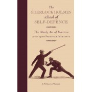 The Sherlock Holmes School of Self-Defence: The Manly Art of Bartitsu as Used Against Professor Moriarty, Hardcover