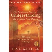 The Ultimate Guide to Understanding the Dreams You Dream: Biblical Keys for Hearing God's Voice in the Night, Paperback/Ira Milligan