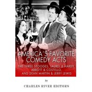 America's Favorite Comedy Acts: The Three Stooges, Laurel & Hardy, Abbott & Costello, and Dean Martin & Jerry Lewis, Paperback/Charles River Editors