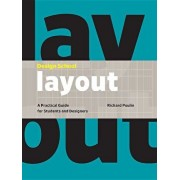 Design School: Layout: A Practical Guide for Students and Designers, Hardcover/Richard Poulin