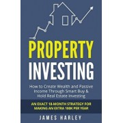 Property Investing: How to Create Wealth and Passive Income Through Smart Buy & Hold Real Estate Investing. an Exact 18-Month Strategy for, Paperback/James Harley