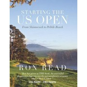 Starting the Us Open: From Shinnecock to Pebble Beach, Hardcover/Ron Read