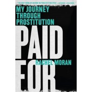Paid for: My Journey Through Prostitution, Paperback