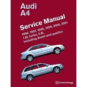 Audi A4 (B5) Service Manual: 1996, 1997, 1998, 1999, 2000, 2001: 1.8l Turbo, 2.8l, Including Avant and Quattro, Hardcover/Bentley Publishers