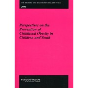 Richard and Hinda Rosenthal Lectures 2004. Perspectives on the Prevention of Childhood Obesity in Children and Youth, Paperback/***