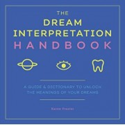 The Dream Interpretation Handbook: A Guide and Dictionary to Unlock the Meanings of Your Dreams, Paperback/Karen Frazier