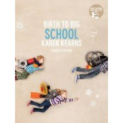 Birth to Big School with Online Study Tools 12 months by Karen Kearns