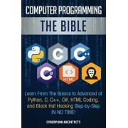 Computer Programming: The Bible: Learn From The Basics to Advanced of Python, C, C++, C#, HTML Coding, and Black Hat Hacking Step-by-Step IN, Paperback/Cyberpunk Architects