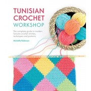 Tunisian Crochet Workshop: The Complete Guide to Modern Tunisian Crochet Stitches, Techniques and Patterns, Paperback