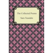 The Collected Poems of Sara Teasdale (Sonnets to Duse and Other Poems, Helen of Troy and Other Poems, Rivers to the Sea, Love Songs, and Flame and Sha, Paperback