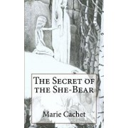 The Secret of the She-Bear: An Unexpected Key to Understand European Mythologies, Traditions and Tales., Paperback/Marie D. F. Cachet
