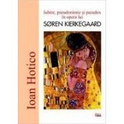 Iubire, pseudonimie si paradox in opera lui SOREN KIERKEGAARD - Hotico,Ioan.