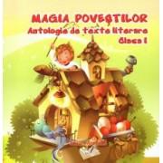 Magia povestilor - Antologie de texte literare clasa I