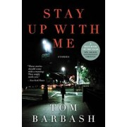 Stay Up with Me: Stories, Paperback/Tom Barbash