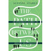 The Path Between Us: An Enneagram Journey to Healthy Relationships, Hardcover/Suzanne Stabile