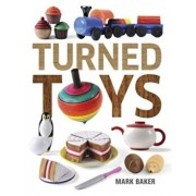 Turned Toys: 12 Fun Projects to Create for Children, Paperback/Mark Baker
