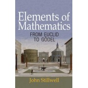 Elements of Mathematics: From Euclid to Godel