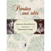 Povestea unei iubiri. Jurnalul Ellei Filitti adnotat de Principele Carol 22 iunie 1915-22 decembrie 1916