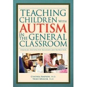 Teaching Children with Autism in the General Classroom: Strategies for Effective Inclusion and Instruction, Paperback/Cynthia Simpson