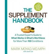 The Supplement Handbook: A Trusted Expert's Guide to What Works & What's Worthless for More Than 100 Conditions, Paperback/Mark Moyad