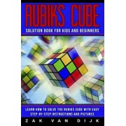 Rubiks Cube Solution Book for Kids and Beginners: Learn How to Solve the Rubiks Cube with Easy Step-By-Step Instructions and Pictures (in Color), Paperback/Zak Van Dijk