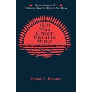 The Great Pacific War: A History of the American-Japanese Campaign of 1931-1933, Paperback/Hector C. Bywater