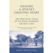 Healing a Spouse's Grieving Heart: 100 Practical Ideas After Your Husband or Wife Dies, Paperback