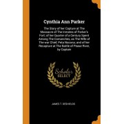 Cynthia Ann Parker: The Story of Her Capture at the Massacre of the Inmates of Parker's Fort; Of Her Quarter of a Century Spent Among the, Hardcover/James T. DeShields