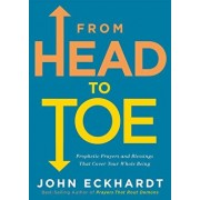 From Head to Toe: Prophetic Prayers and Blessings That Cover Your Whole Being, Paperback/John Eckhardt