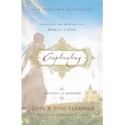 Captivating: Unveiling the Mystery of a Woman's Soul, Paperback/John Eldredge
