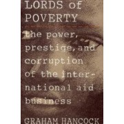 The Lords of Poverty The Power Prestige and Corruption of the International Aid Business