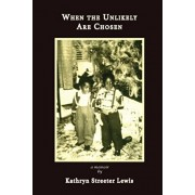 When The Unlikely Are Chosen, Paperback/Kathryn Streeter Lewis