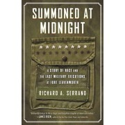 Summoned at Midnight: A Story of Race and the Last Military Executions at Fort Leavenworth, Paperback/Richard A. Serrano