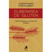 Eliberarea de gluten. Ghidul esential pentru o viata sanatoasa, fara gluten./Alessio Fasano, Susie Flaherty