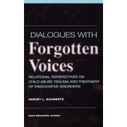 Dialogues with Forgotten Voices: Relational Perspectives on Child Abuse Trauma and the Treatment of Severe Dissociative Disorders, Hardcover/Harvey L. Schwartz